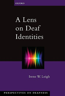A Lens on Deaf Identities By Leigh, Irene W.